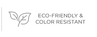 Eco-Friendly & Color Resistant